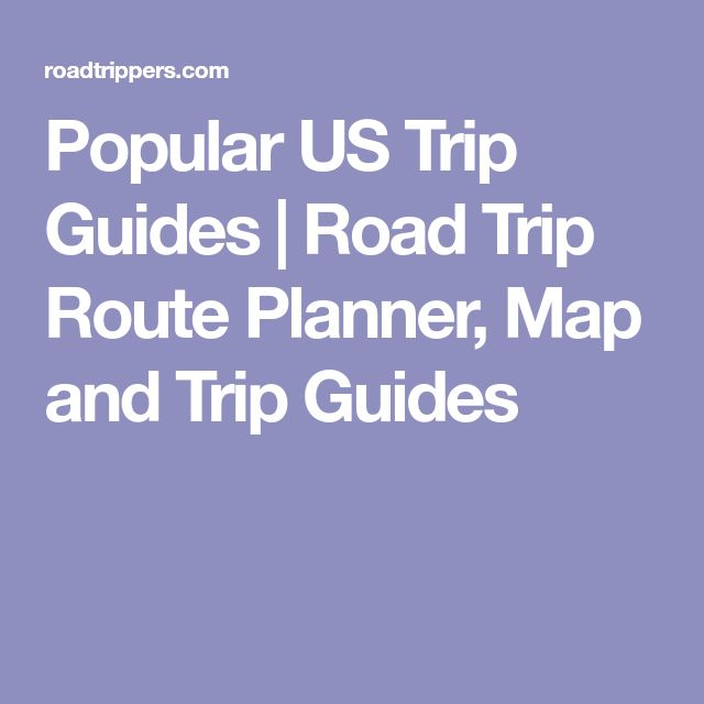 Popular US Trip Guides | Road Trip Route Planner, Map and Trip Guides