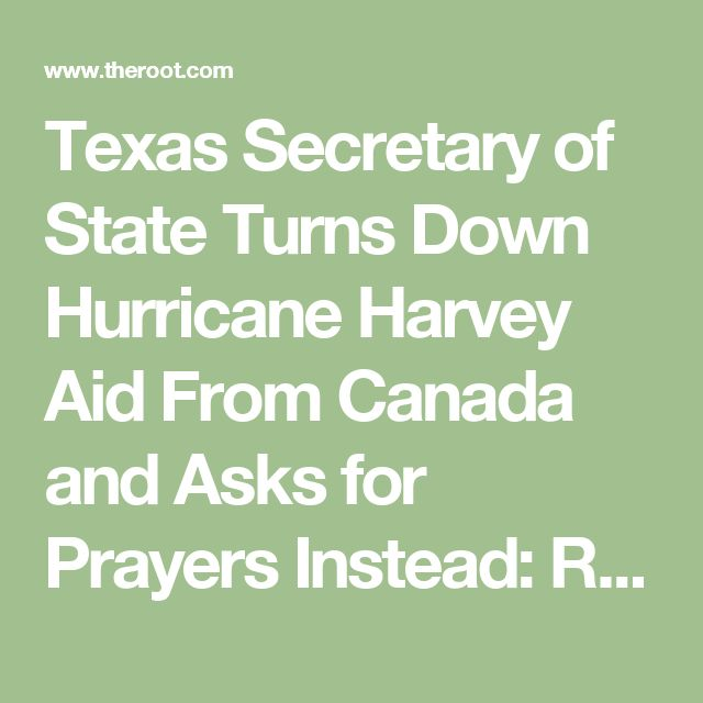Texas Secretary of State Turns Down Hurricane Harvey Aid From Canada and Asks for Prayers Instead: Report