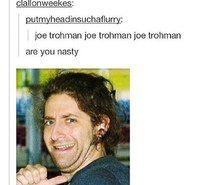I am dead.<<<JOE TROHMAN IS DEAD SEND HELP, I REPEAT, SEND HELP