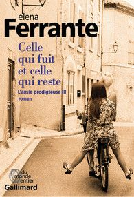 Celle qui fuit et celle qui reste (L'Amie prodigieuse III), par Elena Ferrante. Gallimard, à paraître en janvier 2017. Du monde entier.