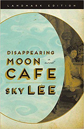 Disappearing Moon Cafe / Sky Lee.-- Edmonton, Alberta : NeWest Press, 2017