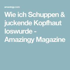 Wie ich Schuppen & juckende Kopfhaut loswurde - Amazingy Magazine