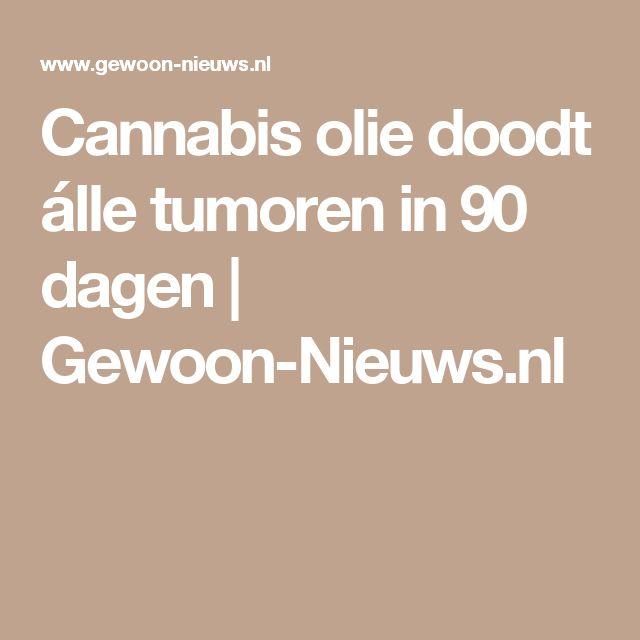 Cannabis olie doodt álle tumoren in 90 dagen | Gewoon-Nieuws.nl