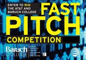 AT & T and Baruch College Fast Pitch Competition. AT & T teamed up with Baruch College in May 2012 to host a fast-pitch session. Eight New York-based college entrepreneurs vied for seed funding and a possible spot within AT & T's Foundry, a network of innovation centers founded in 2011.