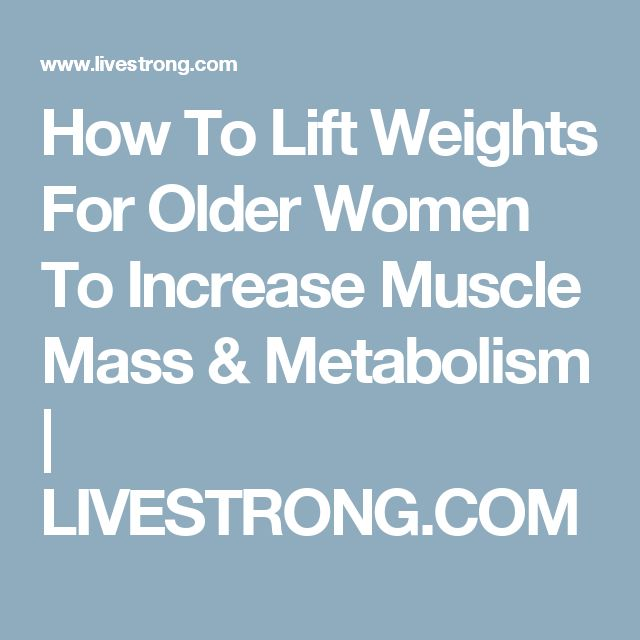 How To Lift Weights For Older Women To Increase Muscle Mass & Metabolism | LIVESTRONG.COM
