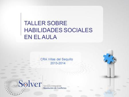 TALLER SOBRE HABILIDADES SOCIALES EN EL AULA CRA Villas del Sequillo 2013-2014.