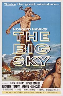 The Big Sky is a 1952 American Western film directed by Howard Hawks, based on the novel of the same name. The cast includes Kirk Douglas, Arthur Hunnicutt, Dewey Martin and Elizabeth Threatt.