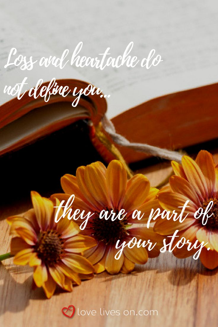 A grief quote to always remember...your heartache does not define you, it becomes a part of your life's story.
