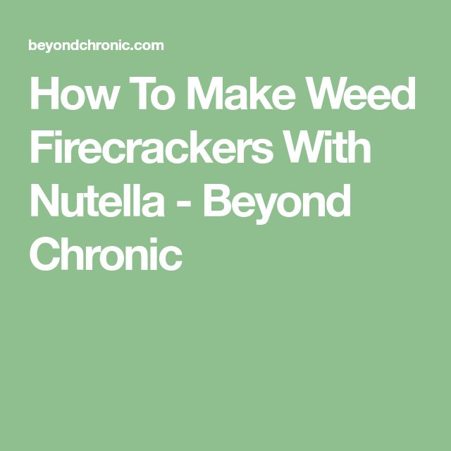 How To Make Weed Firecrackers With Nutella - Beyond Chronic