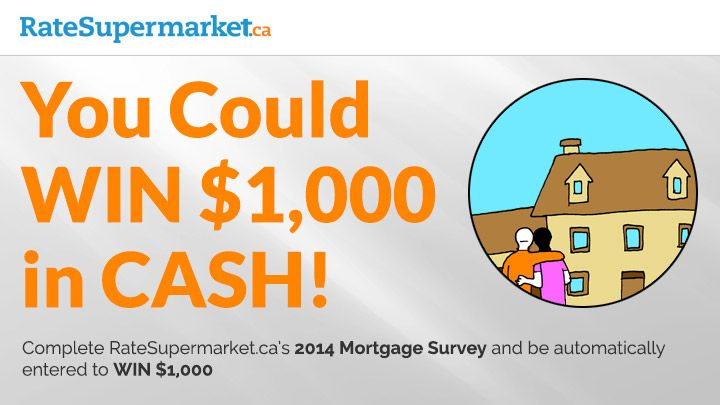 Fill out RateSupermarket.ca's Mortgage Survey (it only takes 5 minutes!) and be automatically entered to WIN $1,000 in cash!