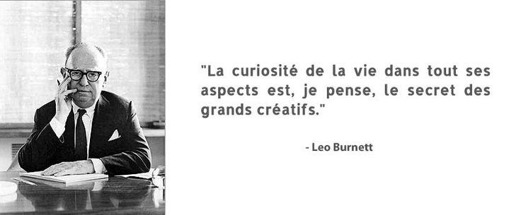"""Léo Burnett, publicitaire - """"la curiosité de la vie dans tous aspects est, je pense, le secret des grands créatifs."""""""