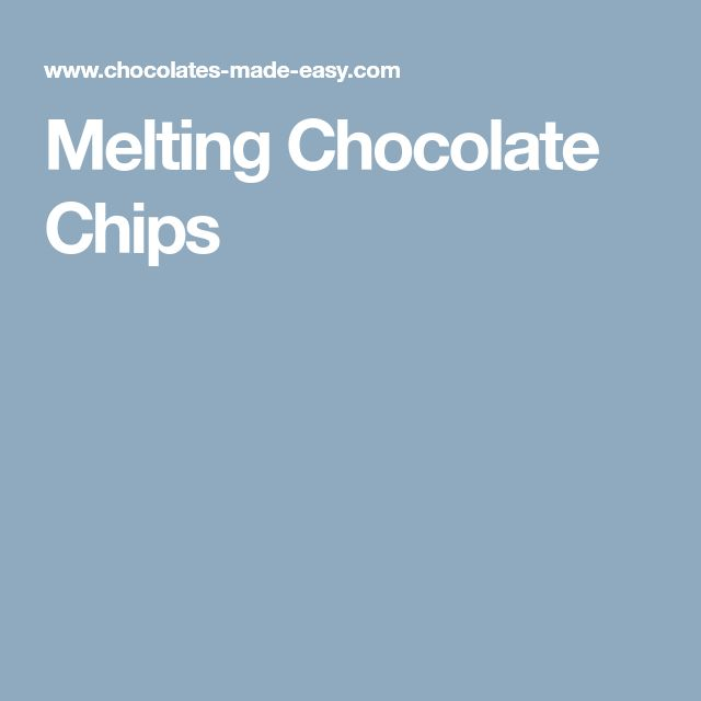 Melting Chocolate Chips
