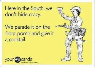 Crazy southerners...      ;-D  (I are one)