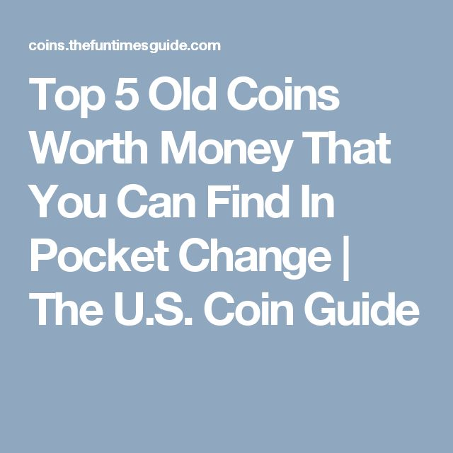 Top 5 Old Coins Worth Money That You Can Find In Pocket Change   The U.S. Coin Guide