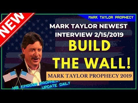 MARK TAYLOR LASTEST INTERVIEW (02/15/2019) BUILD THE WALL