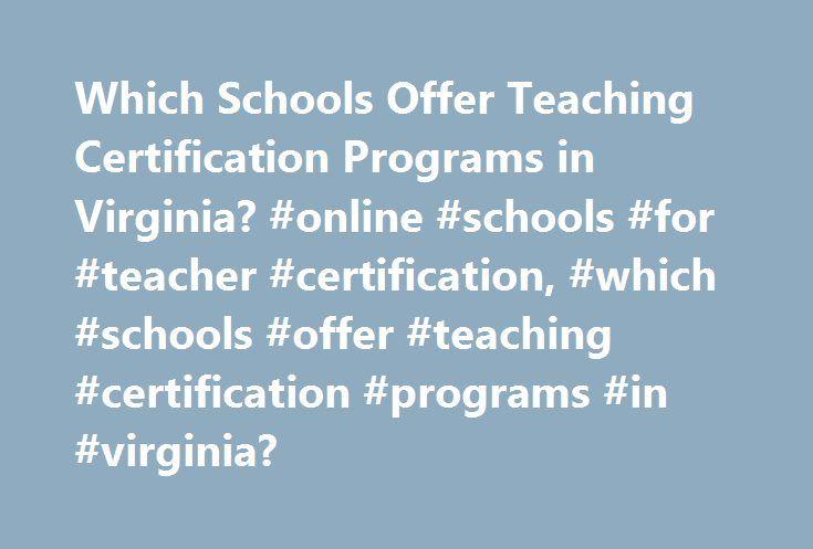 Which Schools Offer Teaching Certification Programs in Virginia? #online #schools #for #teacher #certification, #which #schools #offer #teaching #certification #programs #in #virginia? http://new-zealand.remmont.com/which-schools-offer-teaching-certification-programs-in-virginia-online-schools-for-teacher-certification-which-schools-offer-teaching-certification-programs-in-virginia/  # Which Schools Offer Teaching Certification Programs in Virginia? Find schools in Virginia offering teaching…