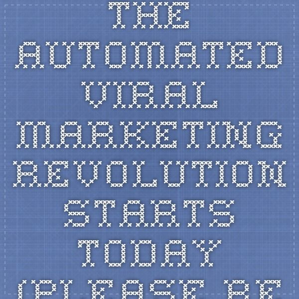 The Automated Viral Marketing Revolution Starts TODAY (Please Read)
