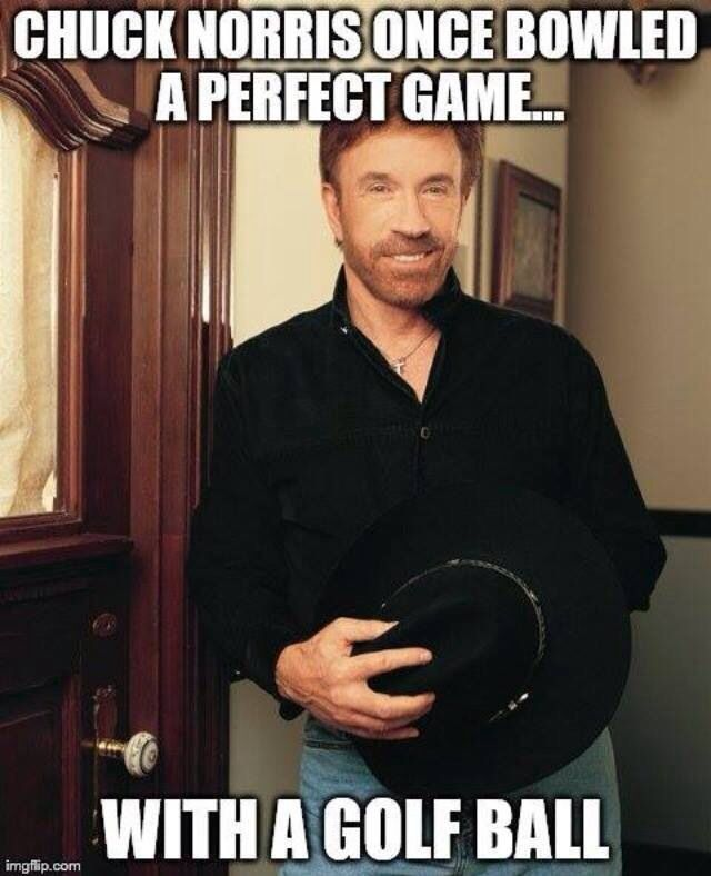 Chuck Norris once bowled a perfect game ...- funny memes