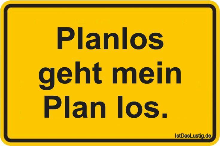 Planlos geht mein Plan los. … gefunden auf www….