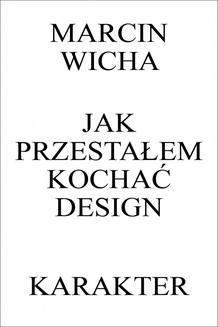 """""""Jak przestałem kochać design"""" Marcin Wicha // Książkowe wyzwanie 2015 // wydana  w 2015 roku"""