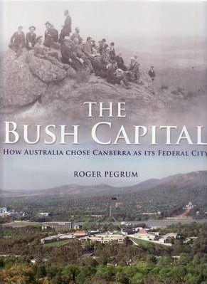 The Bush Capital   Roger Pegrum   ISBN: 9780949284877