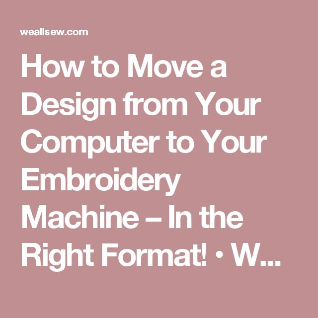 How to Move a Design from Your Computer to Your Embroidery Machine – In the Right Format! • WeAllSew • BERNINA USA's blog, WeAllSew, offers fun project ideas, patterns, video tutorials and sewing tips for sewers and crafters of all ages and skill levels.