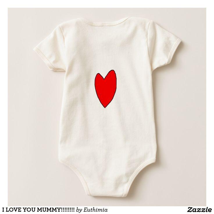 I LOVE YOU MUMMY!!!!!!!! BODYSUITS