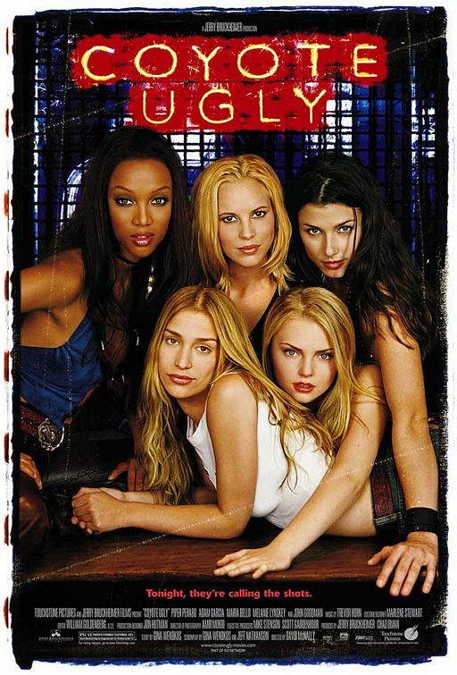 Coyote Ugly. I really love this movie the fact that it takes a her a while to find out she can be whoever she wants to be is really inspiring.
