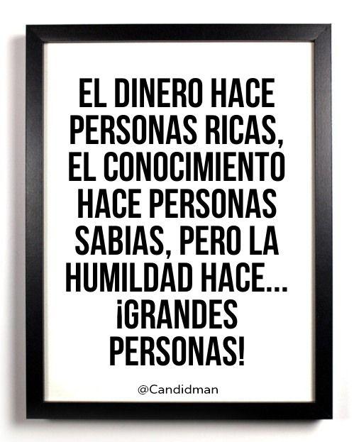 El dinero hace personas ricas, el conocimiento hace personas sabias, pero la humildad hace... ¡Grandes personas! #Citas #Frases @Candidman