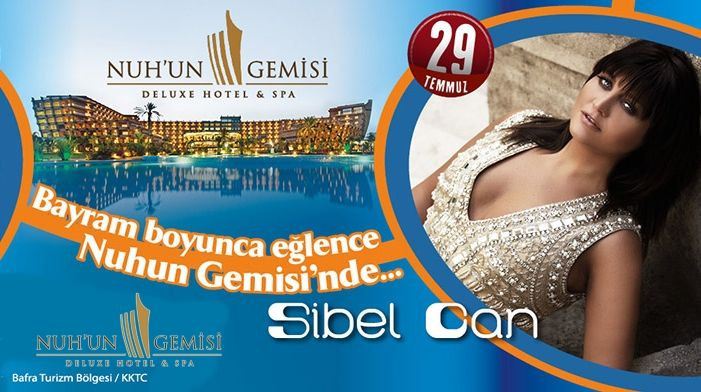 Sibel Can, 29 Temmuz Salı (Bayramın ikinci günü ) KIBRIS Nuh'un Gemisi Deluxe Hotel & Spa 'da sizlerle olacak...