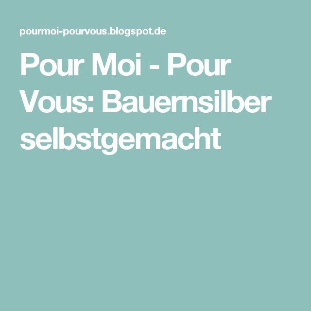 Pour Moi - Pour Vous: Bauernsilber selbstgemacht