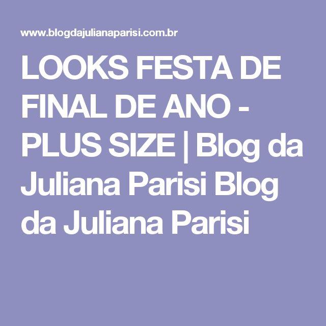 LOOKS FESTA DE FINAL DE ANO - PLUS SIZE | Blog da Juliana Parisi Blog da Juliana Parisi