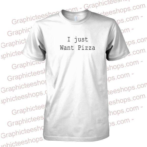 I Just Want Pizza T Shirt