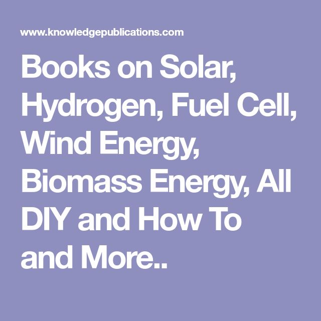 Books on Solar, Hydrogen, Fuel Cell, Wind Energy, Biomass Energy, All DIY and How To and More..