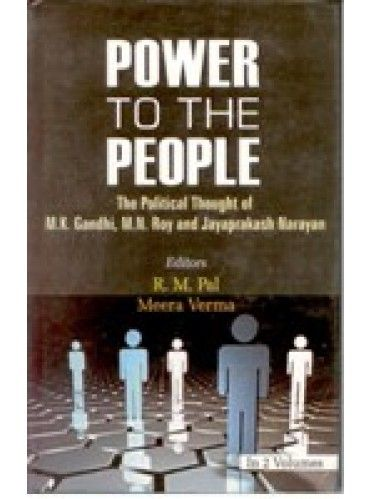 Power To the People: the Political thought of M.K. Gandhi, M.N. Roy And Jayaprakash Narayan (2 Vols.)