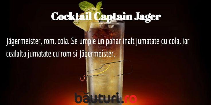 Cocktail Captain Jager  Jägermeister, rom, cola.  Se umple un pahar inalt jumatate cu cola, iar cealalta jumatate cu rom si Jägermeister.  Jagermeister - https://www.bauturi.ro/digestiv-jagermeister Rom - https://www.bauturi.ro/rom