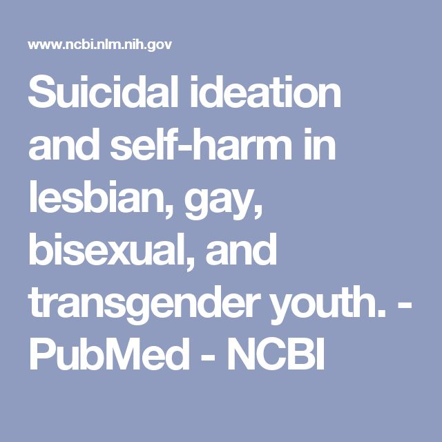 Suicidal ideation and self-harm in lesbian, gay, bisexual, and transgender youth. - PubMed - NCBI