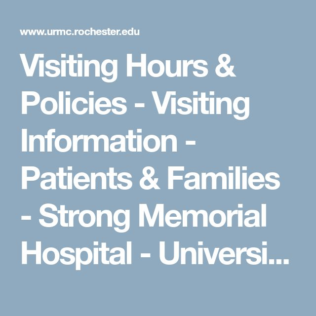 Visiting Hours & Policies - Visiting Information - Patients & Families - Strong Memorial Hospital - University of Rochester Medical Center