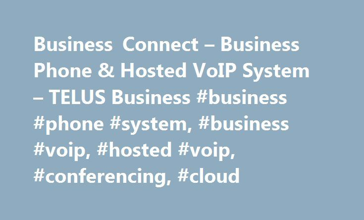 Business Connect – Business Phone & Hosted VoIP System – TELUS Business #business #phone #system, #business #voip, #hosted #voip, #conferencing, #cloud http://dental.nef2.com/business-connect-business-phone-hosted-voip-system-telus-business-business-phone-system-business-voip-hosted-voip-conferencing-cloud/  # Internet of Things (IoT) Transform your operations by connecting all the things that matter to your business. Security Keep your entire technology structure secure, from remote access…