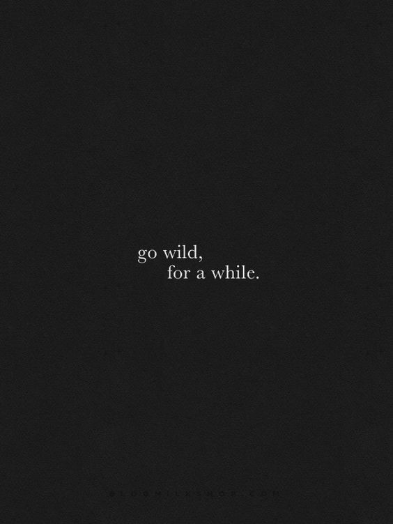 Go wild for a while.