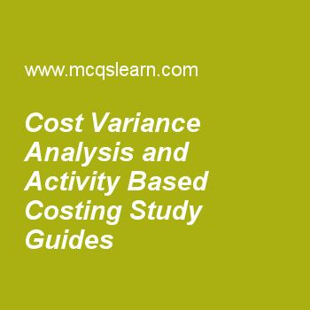 Cost Variance Analysis and Activity Based Costing Study Guides