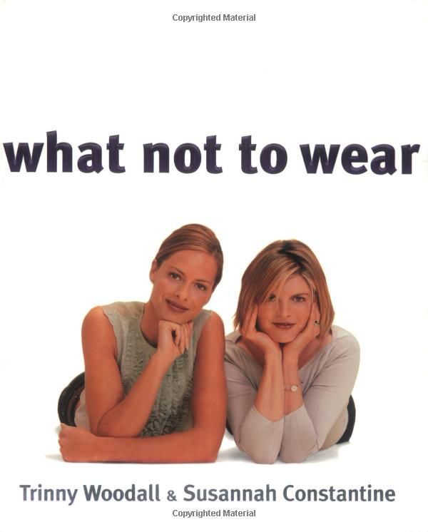 What Not to Wear: Trinny Woodall, Susannah Constantine: 9781573223577