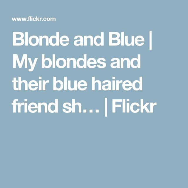 Blonde and Blue | My blondes and their blue haired friend sh… | Flickr