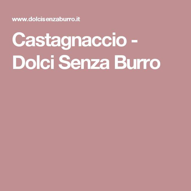 Castagnaccio - Dolci Senza Burro