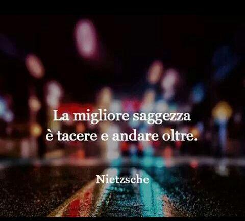 la migliore saggezza è tacere e andare oltre Nietzsche