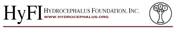 The Hydrocephalus Foundation, Inc. (HyFI) is a registered, 501(c)(3) nonprofit organization dedicated to providing support, educational resources and networking opportunities to patients and families affected by hydrocephalus. The Foundation also promotes related research and facilitates the training of healthcare professionals to improve patient outcome. Visit the Hydrocephalus Foundation web site for  facts, events, resource links and more!