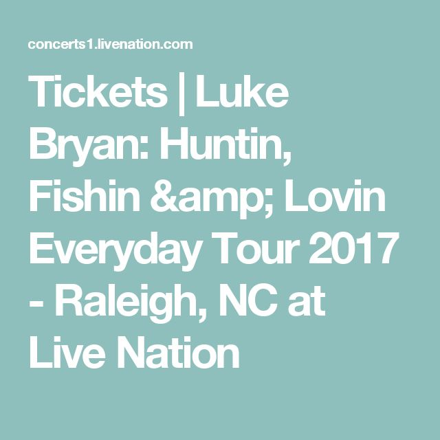 Tickets | Luke Bryan: Huntin, Fishin & Lovin Everyday Tour 2017 - Raleigh, NC at Live Nation