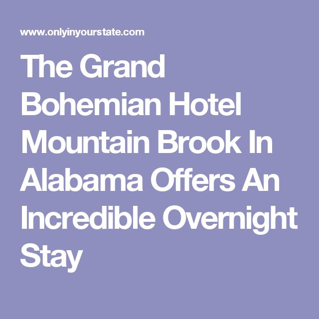 The Grand Bohemian Hotel Mountain Brook In Alabama Offers An Incredible Overnight Stay