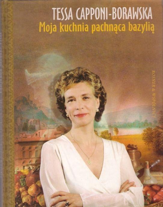 Moja kuchnia pachnąca bazylią- Tessa Capponi-Borawska