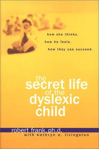 The Secret Life of the Dyslexic Child by Robert Frank Ph.D.,http://www.amazon.com/dp/1579545785/ref=cm_sw_r_pi_dp_Pb.Dsb0SSRM2XY5F